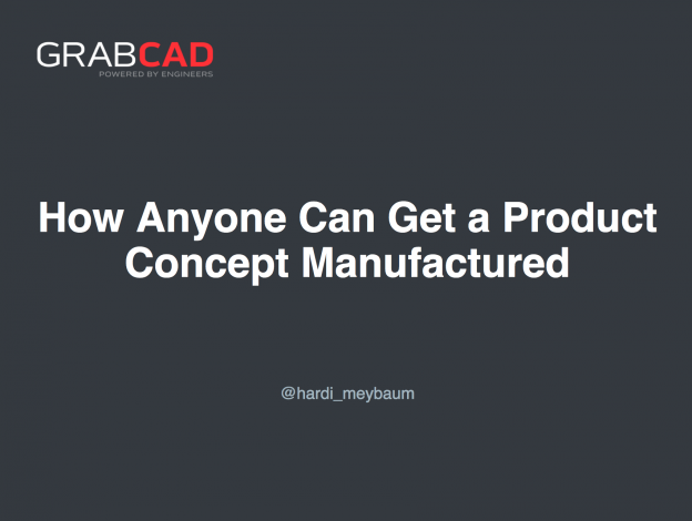 How to get product concept manufactured by GrabCAD